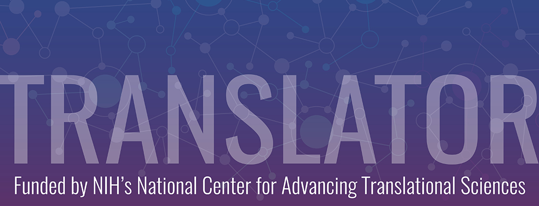 Translator - Funded by NIH's National Center for Advancing Translation Sciences