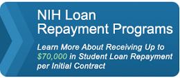 NIH Loan Repayment Programs: Learn more about receiving up to $70,000 in student loan repayment per initial contract.